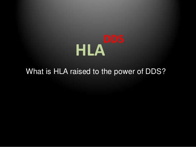 DDS             HLAWhat is HLA raised to the power of DDS?