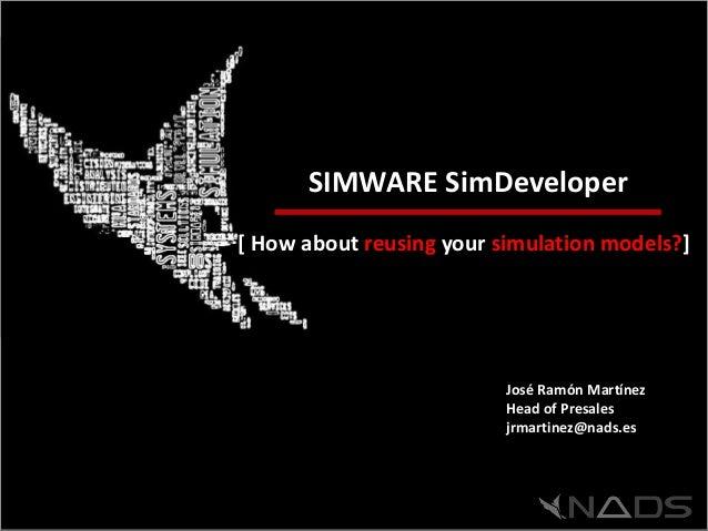 NADS-2012-MKT-CORPORATE-EN-V1.5      SIMWARE SimDeveloper[ How about reusing your simulation models?]                     ...