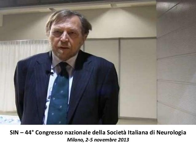 SIN – 44° Congresso nazionale della Società Italiana di Neurologia Milano, 2-5 novembre 2013