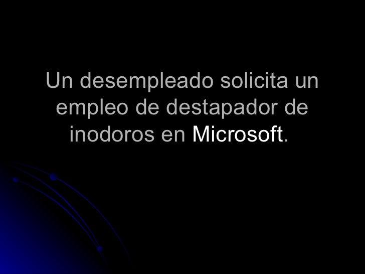 Un desempleado solicita un empleo de destapador de inodoros en  Microsoft .