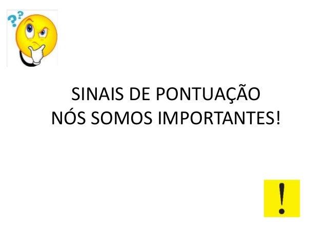 SINAIS DE PONTUAÇÃO NÓS SOMOS IMPORTANTES!