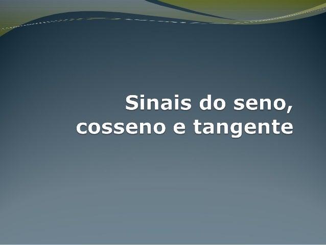 Sinais do seno, cosseno e tangente  Se x é uma determinação qualquer do arco trigonométrico, temos as seguintes definiçõe...