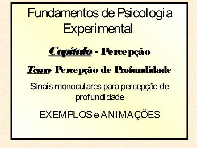 Fundamentos de Psicologia     Experimental    Capítulo - PercepçãoTem P   a- ercepção de ProfundidadeSinais monoculares pa...