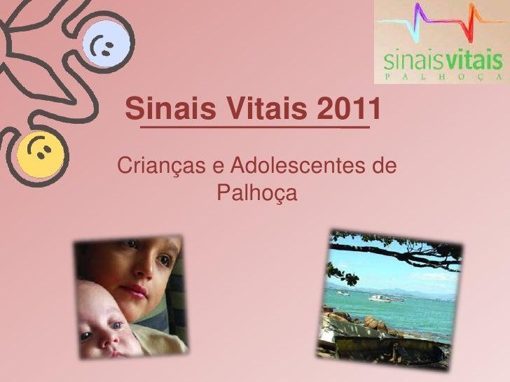 Sinais Vitais 2011Crianças e Adolescentes de         Palhoça