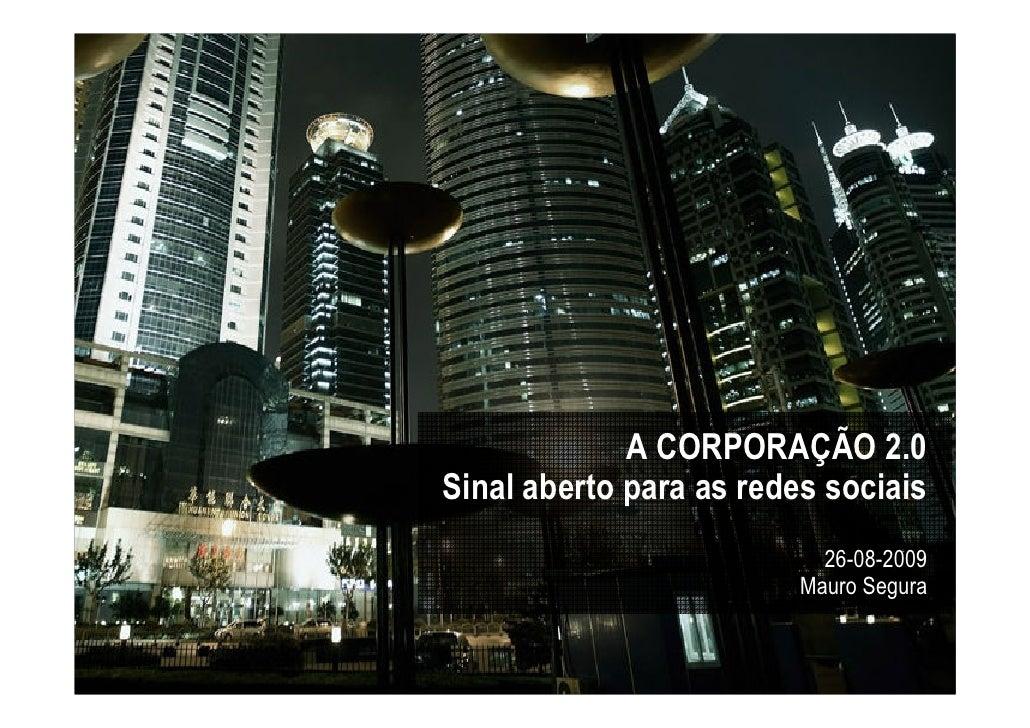 A CORPORAÇÃO 2.0     Sinal aberto para as redes sociais                                26-08-2009                         ...