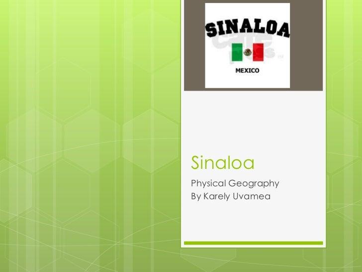 SinaloaPhysical GeographyBy Karely Uvamea