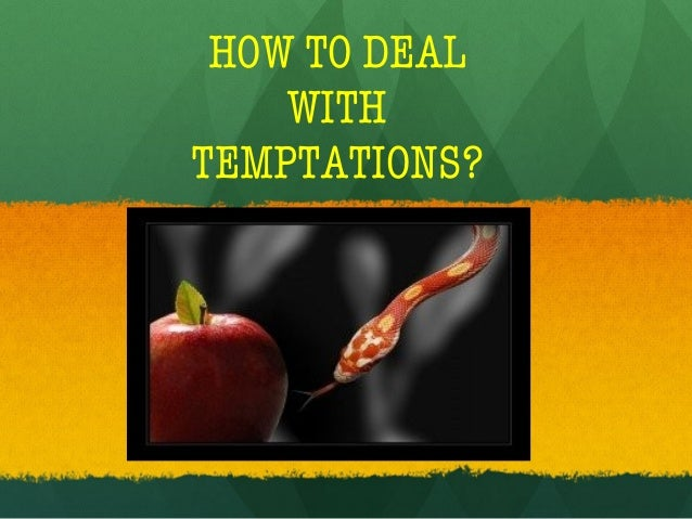 HOW TO DEAL WITH TEMPTATIONS?