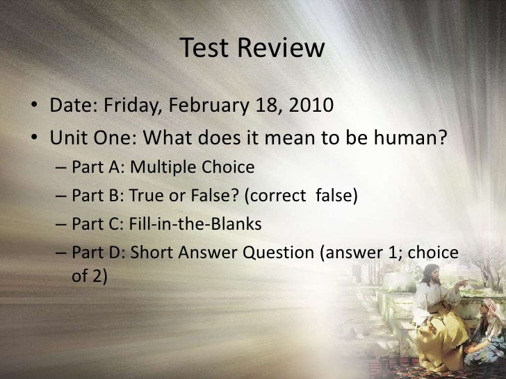 Test Review<br />Date: Friday, February 18, 2010<br />Unit One: What does it mean to be human?<br />Part A: Multiple Choic...