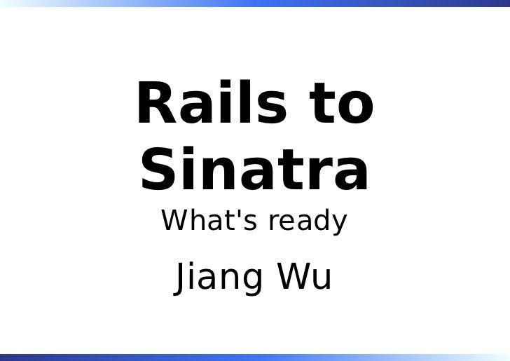 Rails to Sinatra What's ready   Jiang Wu