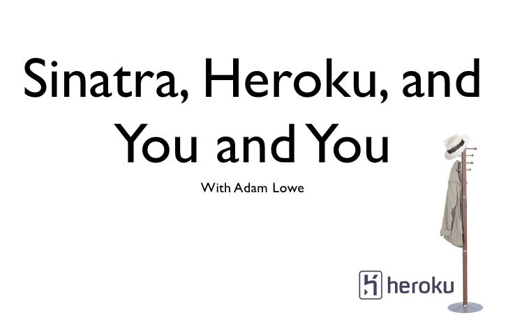 Sinatra, Heroku, and     You and You        With Adam Lowe