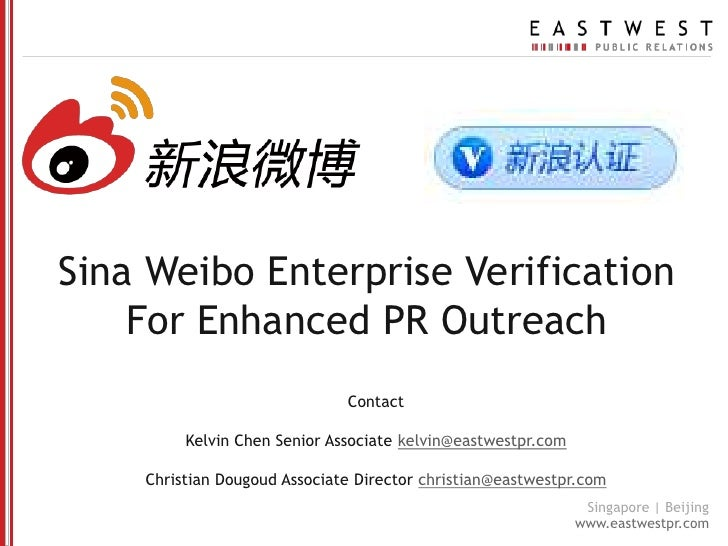 SinaWeibo Enterprise Verification For Enhanced PR Outreach<br />Contact <br />Kelvin Chen Senior Associate kelvin@eastwest...