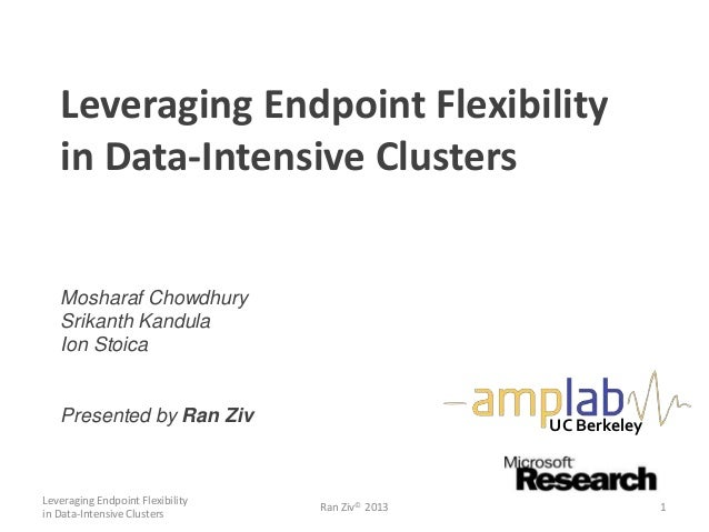 Leveraging Endpoint Flexibility in Data-Intensive Clusters Mosharaf Chowdhury Srikanth Kandula Ion Stoica Presented by Ran...