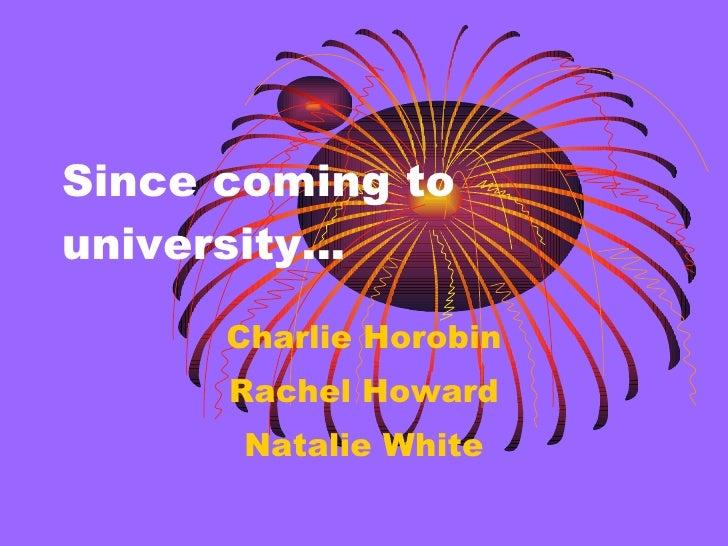 Since coming to university… Charlie Horobin Rachel Howard Natalie White