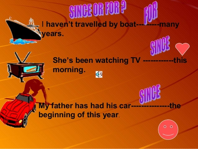 I haven't travelled by boat---------manyyears.    She's been watching TV ------------this    morning.My father has had his...