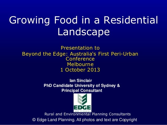 Growing Food in a Residential Landscape Presentation to Beyond the Edge: Australia's First Peri-Urban Conference Melbourne...