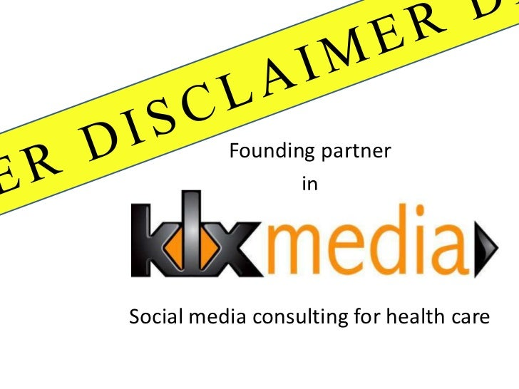 DISCLAIMER DISCLAIMER DIS D<br />Founding partner<br />in<br />Social media consulting for health care<br />