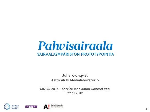 PahvisairaalaSAIRAALAYMPÄRISTÖN PROTOTYPOINTIA              Juha Kronqvist       Aalto ARTS Medialaboratorio SINCO 2012 – ...