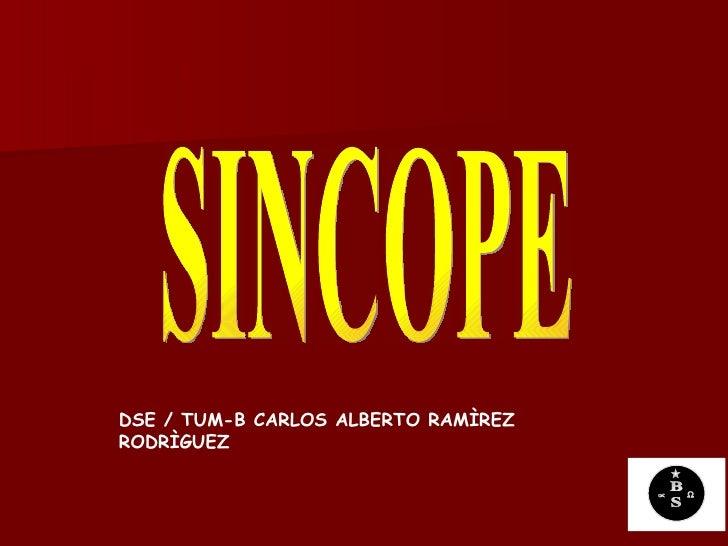 SINCOPE DSE / TUM-B CARLOS ALBERTO RAMÌREZ RODRÌGUEZ