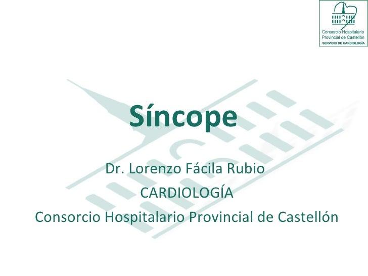 Síncope Dr. Lorenzo Fácila Rubio  CARDIOLOGÍA Consorcio Hospitalario Provincial de Castellón