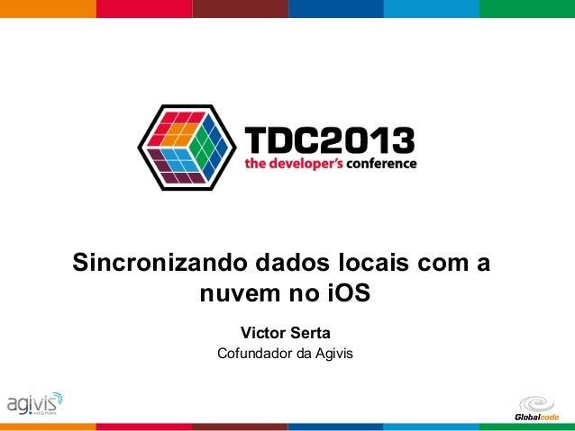 Sincronizando dados locais com a nuvem no iOS #TDC2013