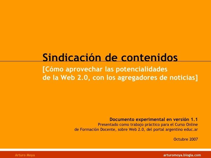 Arturo Moya   arturomoya.blogia.com Sindicación de contenidos [Cómo aprovechar las potencialidades de la Web 2.0, con los ...