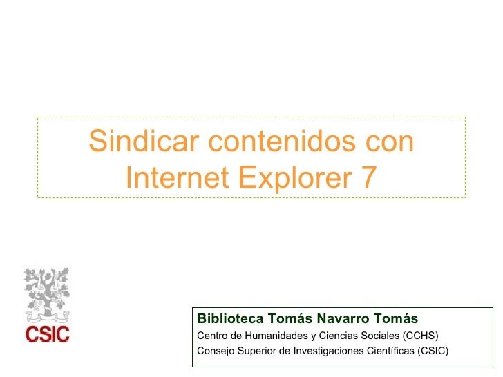 Sindicar contenidos con Internet Explorer 7 Biblioteca Tomás Navarro Tomás Centro de Humanidades y Ciencias Sociales (CCHS...