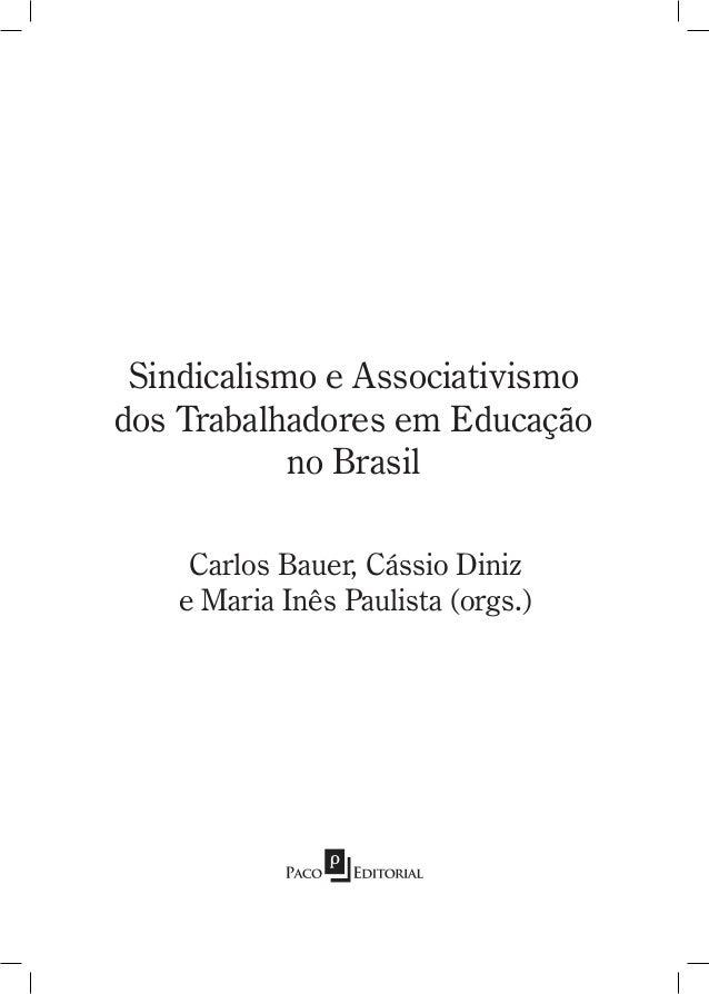 Sindicalismo e Associativismo dos Trabalhadores em Educação no Brasil Carlos Bauer, Cássio Diniz e Maria Inês Paulista (or...