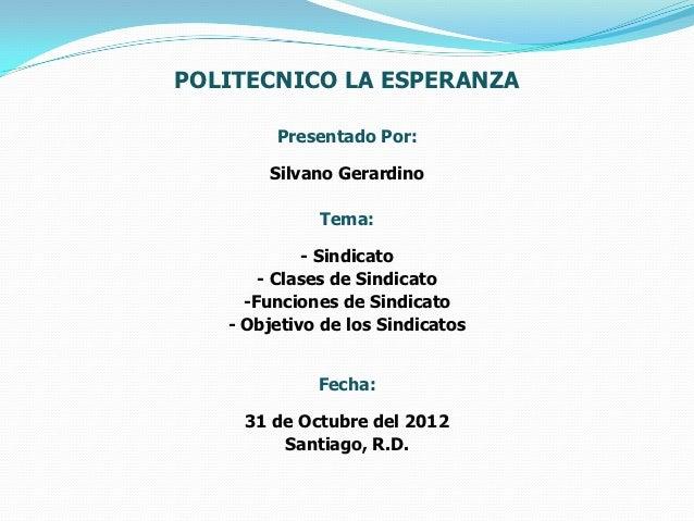 POLITECNICO LA ESPERANZA        Presentado Por:       Silvano Gerardino             Tema:            - Sindicato       - C...