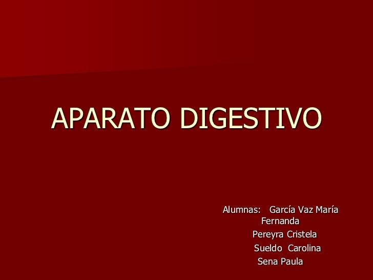 APARATO DIGESTIVO          Alumnas: García Vaz María                  Fernanda                Pereyra Cristela            ...