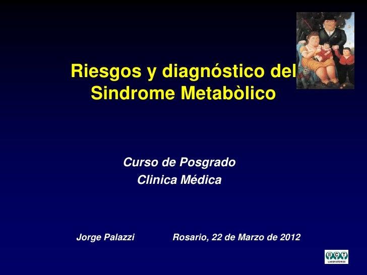 Riesgos y diagnóstico del  Sindrome Metabòlico          Curso de Posgrado            Clinica MédicaJorge Palazzi    Rosari...