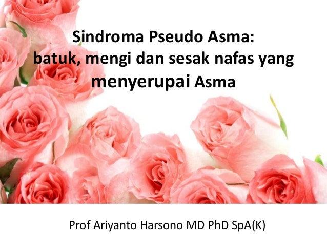 Sindroma Pseudo Asma: batuk, mengi dan sesak nafas yang menyerupai Asma  Prof Ariyanto Harsono MD PhD SpA(K)