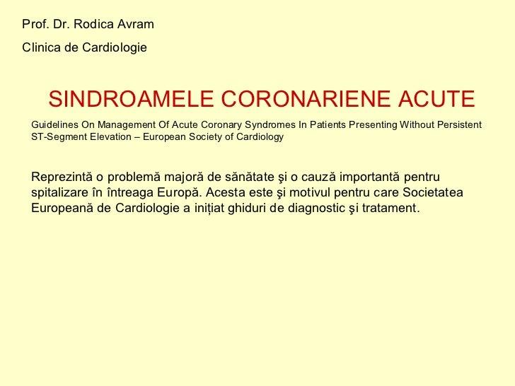 Prof. Dr. Rodica AvramClinica de Cardiologie    SINDROAMELE CORONARIENE ACUTE Guidelines On Management Of Acute Coronary S...