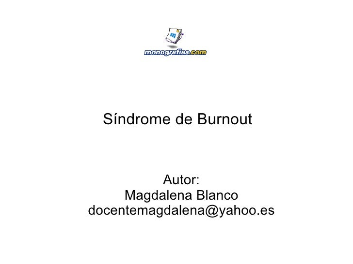 Síndrome de Burnout Autor: Magdalena Blanco [email_address]