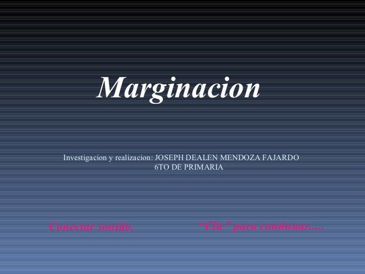 """Marginacion """" Clic"""" para continuar..... Conectar sonido. Investigacion y realizacion: JOSEPH DEALEN MENDOZA FAJARDO 6TO DE..."""