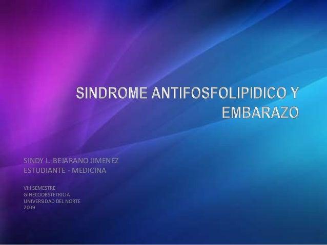 SINDY L. BEJARANO JIMENEZ ESTUDIANTE - MEDICINA VIII SEMESTRE GINECOOBSTETRICIA UNIVERSIDAD DEL NORTE 2009