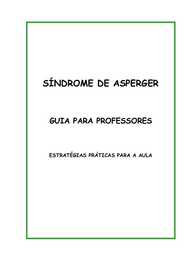SÍNDROME DE ASPERGER GUIA PARA PROFESSORES ESTRATÉGIAS PRÁTICAS PARA A AULA SÍNDROME DE ASPERGER GUIA PARA PROFESSORES EST...