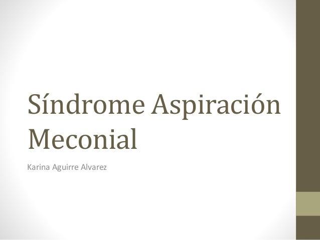 Síndrome Aspiración Meconial Karina Aguirre Alvarez