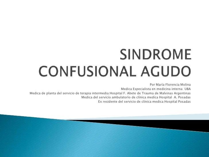SINDROME CONFUSIONAL AGUDO<br />Por María Florencia Molina<br />Medica Especialista en medicina interna  UBA<br />Medica d...