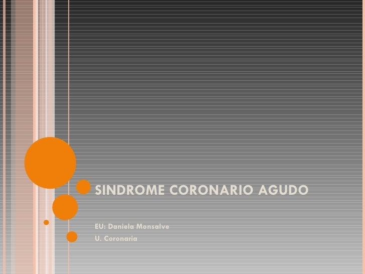 SINDROME CORONARIO AGUDO EU: Daniela Monsalve U. Coronaria