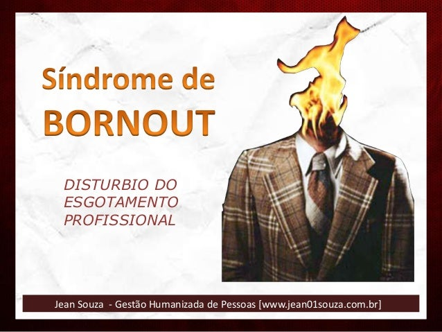 Jean Souza - Gestão Humanizada de Pessoas [www.jean01souza.com.br] DISTURBIO DO ESGOTAMENTO PROFISSIONAL