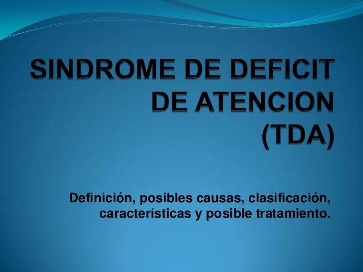 Definición, posibles causas, clasificación,     características y posible tratamiento.