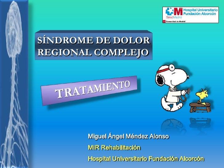 SÍNDROME DE DOLOR REGIONAL COMPLEJO<br />TRATAMIENTO<br />Miguel Ángel Méndez Alonso<br />MIR Rehabilitación<br />Hospital...