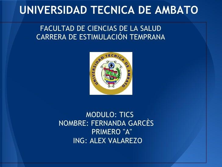 UNIVERSIDAD TECNICA DE AMBATO   FACULTAD DE CIENCIAS DE LA SALUD  CARRERA DE ESTIMULACIÓN TEMPRANA             MODULO: TIC...