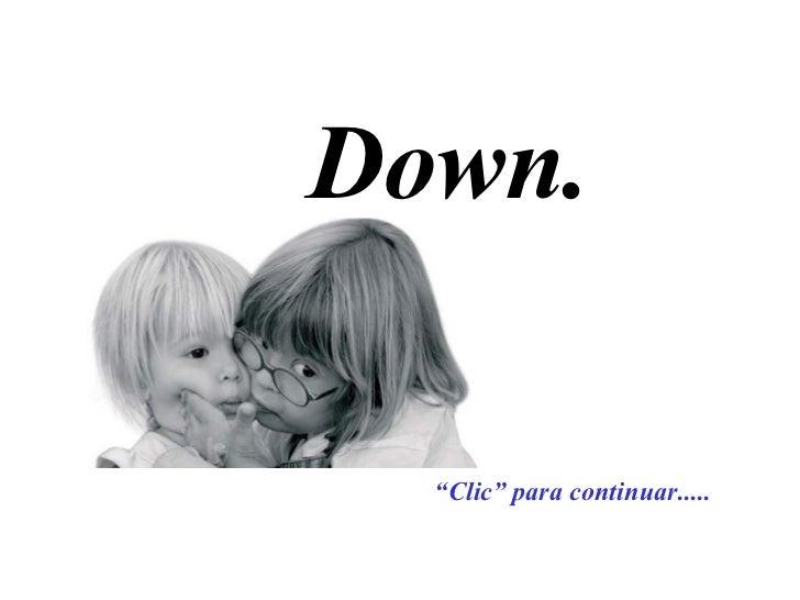 "Down. "" Clic"" para continuar....."