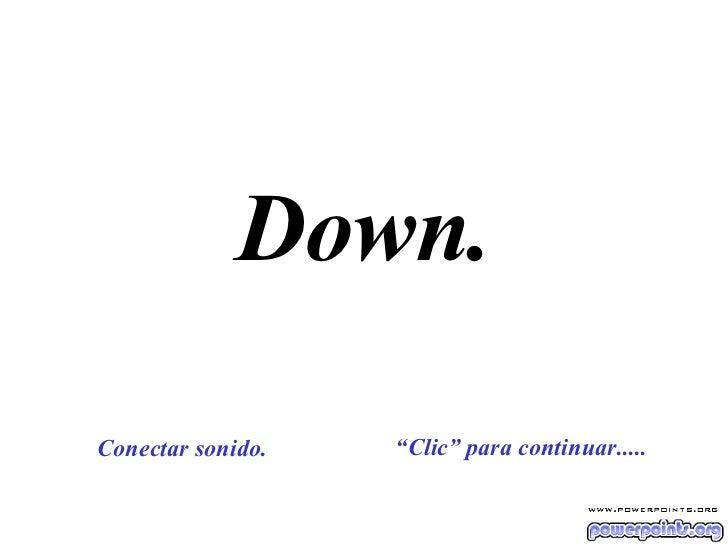 """Down. """" Clic"""" para continuar..... Conectar sonido."""