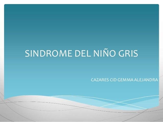 SINDROME DEL NIÑO GRIS CAZARES CID GEMMA ALEJANDRA