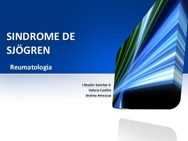 SINDROME DESJÖGRENReumatologia               I.Yoselin Sanchez V.                    Valeria Castillo                  And...