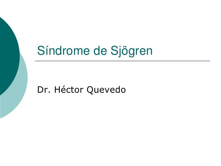 Síndrome de Sjögren<br />Dr. Héctor Quevedo<br />
