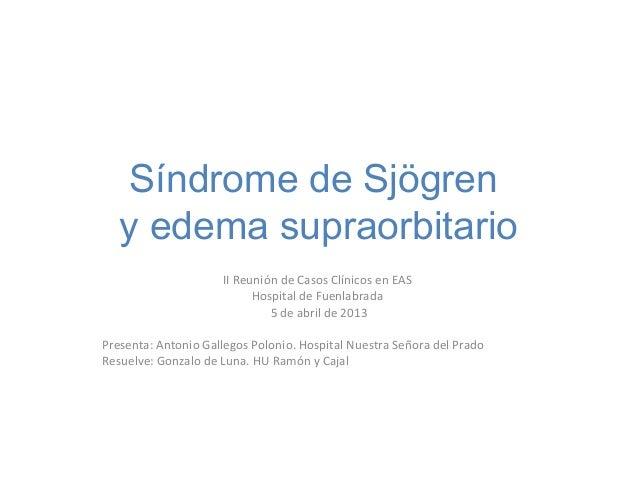 Síndrome de Sjögren   y edema supraorbitario                     II Reunión de Casos Clínicos en EAS                      ...