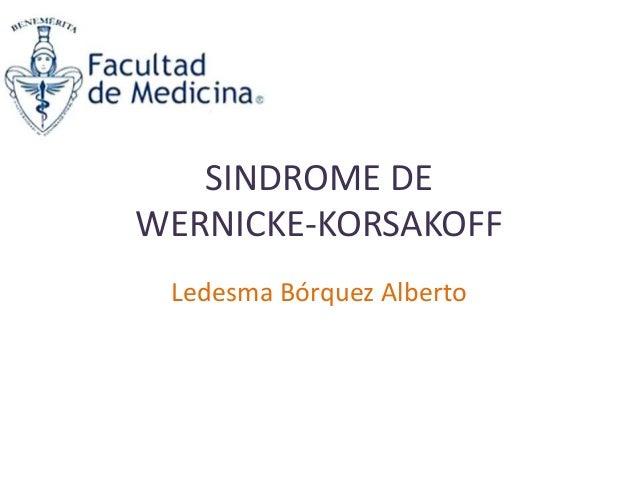 SINDROME DE WERNICKE-KORSAKOFF Ledesma Bórquez Alberto